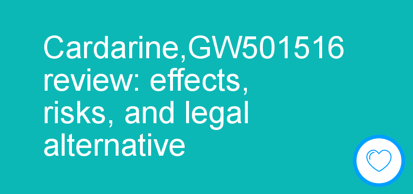 Cardarine,GW501516 review: effects, risks, and legal alternative