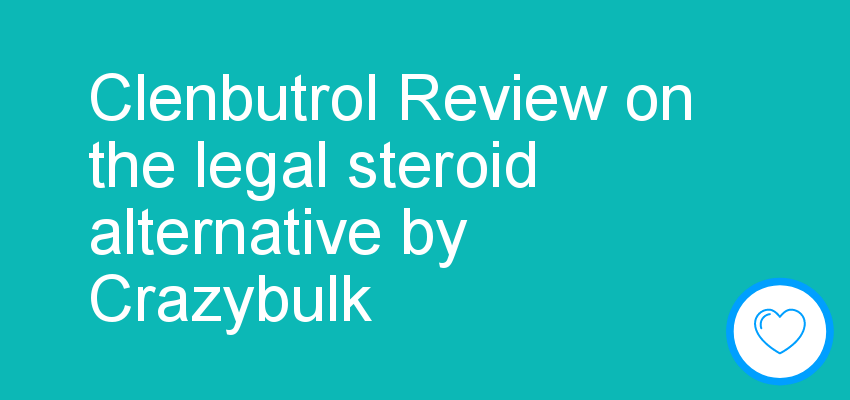 Clenbutrol Review on the legal steroid alternative by Crazybulk