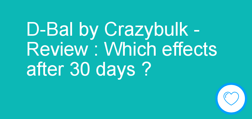 D-Bal by Crazybulk - Review : Which effects after 30 days ?
