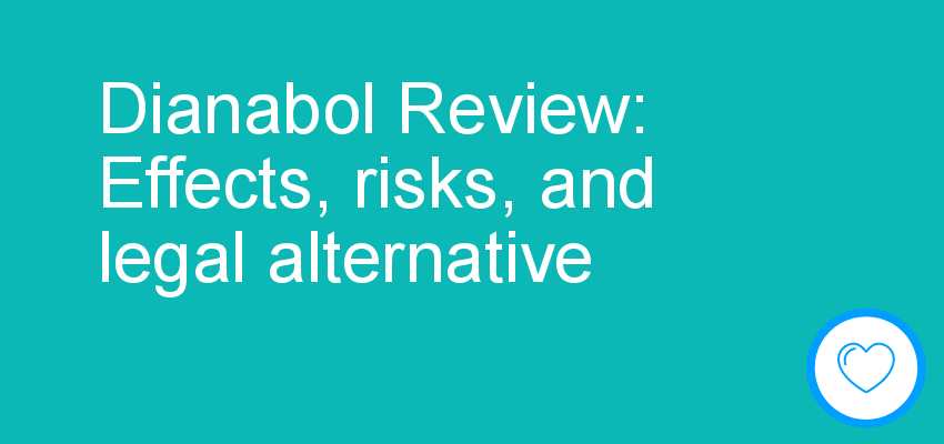 Dianabol Review: Effects, risks, and legal alternative