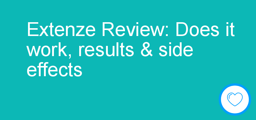 Extenze Review: Does it work, results & side effects
