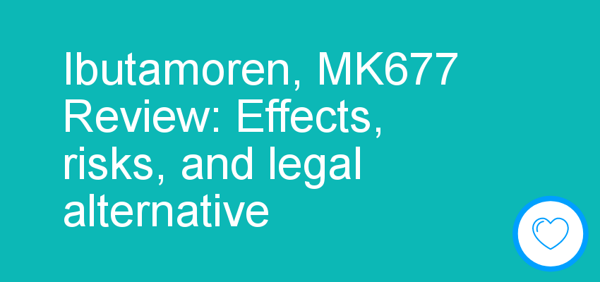 Ibutamoren, MK677 Review: Effects, risks, and legal alternative