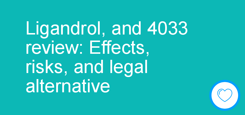 Ligandrol, and 4033 review: Effects, risks, and legal alternative