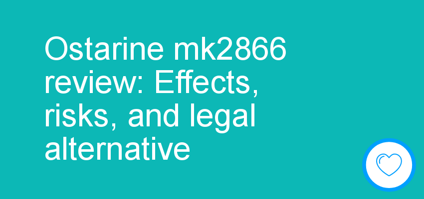 Ostarine mk2866 review: Effects, risks, and legal alternative