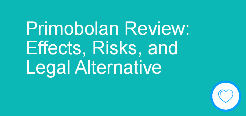 Primobolan Review: Effects, Risks, and Legal Alternative