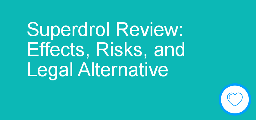 Superdrol Review: Effects, Risks, and Legal Alternative