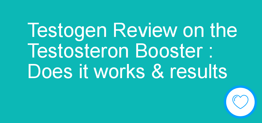Testogen Review on the Testosteron Booster : Does it works & results