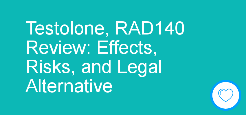 Testolone, RAD140 Review: Effects, Risks, and Legal Alternative