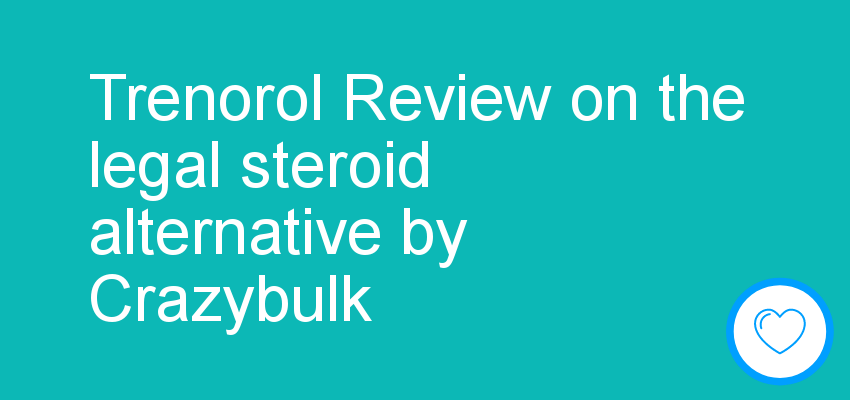 Trenorol Review on the legal steroid alternative by Crazybulk