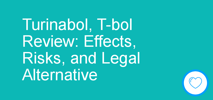 Turinabol, T-bol Review: Effects, Risks, and Legal Alternative