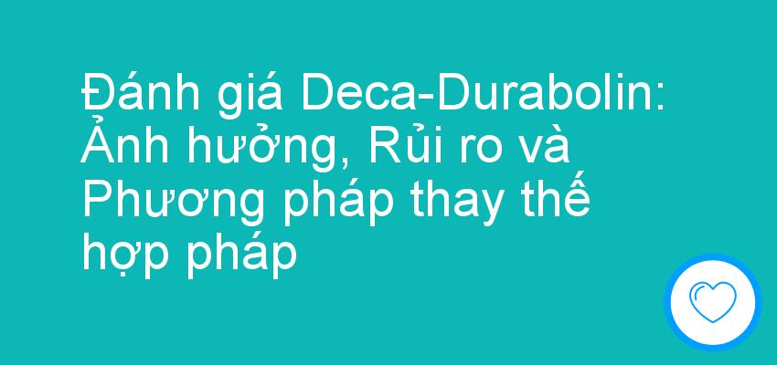 Đánh giá Deca-Durabolin: Ảnh hưởng, Rủi ro và Phương pháp thay thế hợp pháp