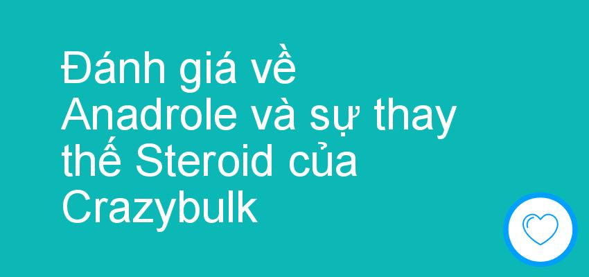 Đánh giá về Anadrole và sự thay thế Steroid của Crazybulk