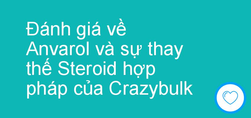 Đánh giá về Anvarol và sự thay thế Steroid hợp pháp của Crazybulk