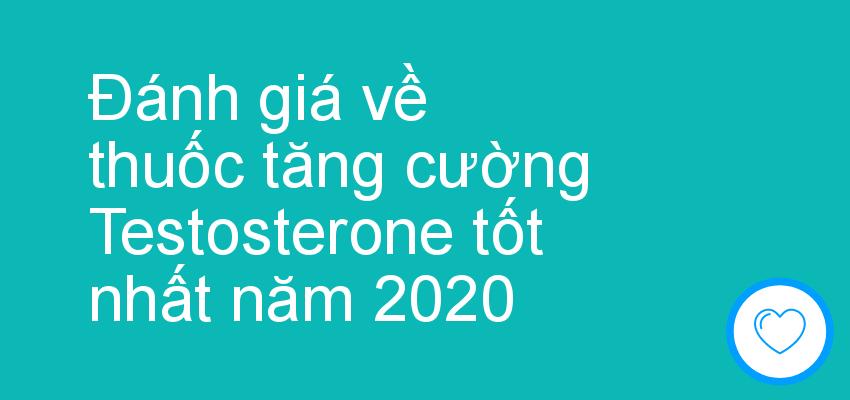 Đánh giá về thuốc tăng cường Testosterone tốt nhất năm 2021