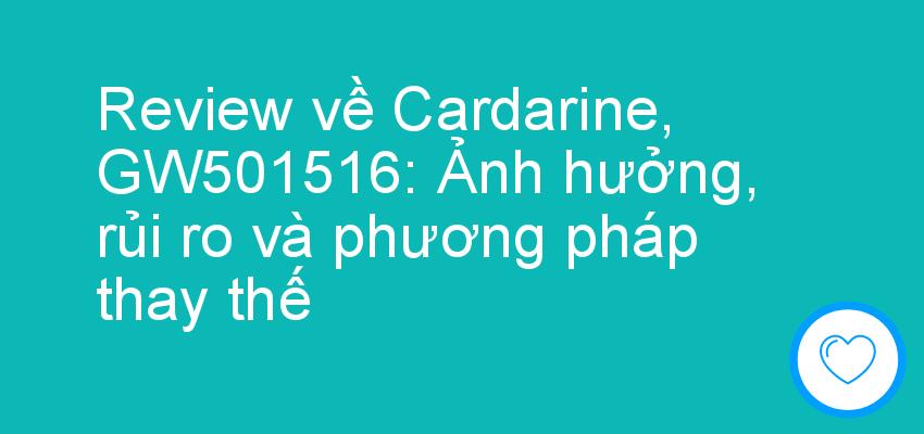 Review về Cardarine, GW501516: Ảnh hưởng, rủi ro và phương pháp thay thế
